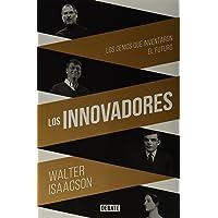 Los Innovadores: Los Genios que Inventaron el Futuro: La historia de los genios que crearon internet