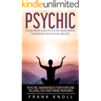 Psychic: The Beginner Guide to Psychic development to increase your psychic abilities. Become a clairvoyant and improve…