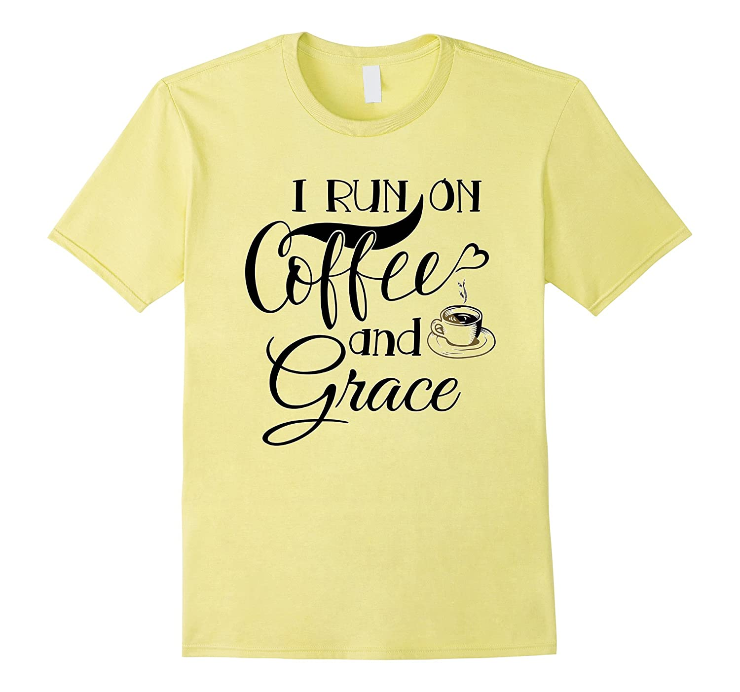 """I Run on Coffee and Grace"" Tshirt"
