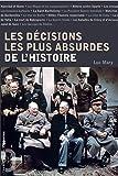 Les décisions les plus absurdes de l'histoire (Opportun Poche)