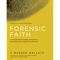 Forensic Faith: A Homicide Detective Makes the Case for a More Reasonable, Evidential Christian Faith (English Edition)