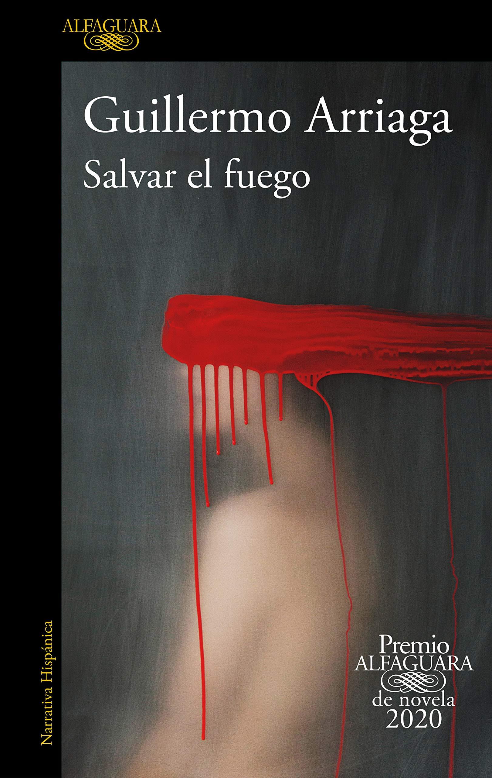 Salvar el fuego (Premio Alfaguara de novela): Amazon.es: Arriaga, Guillermo: Libros
