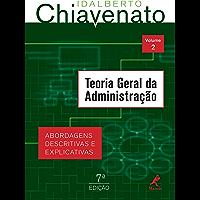 Teoria Geral da Administração: Abordagens Descritivas e Explicativas, Volume 2