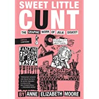 Sweet Little Cunt: The Graphic Work of Julie