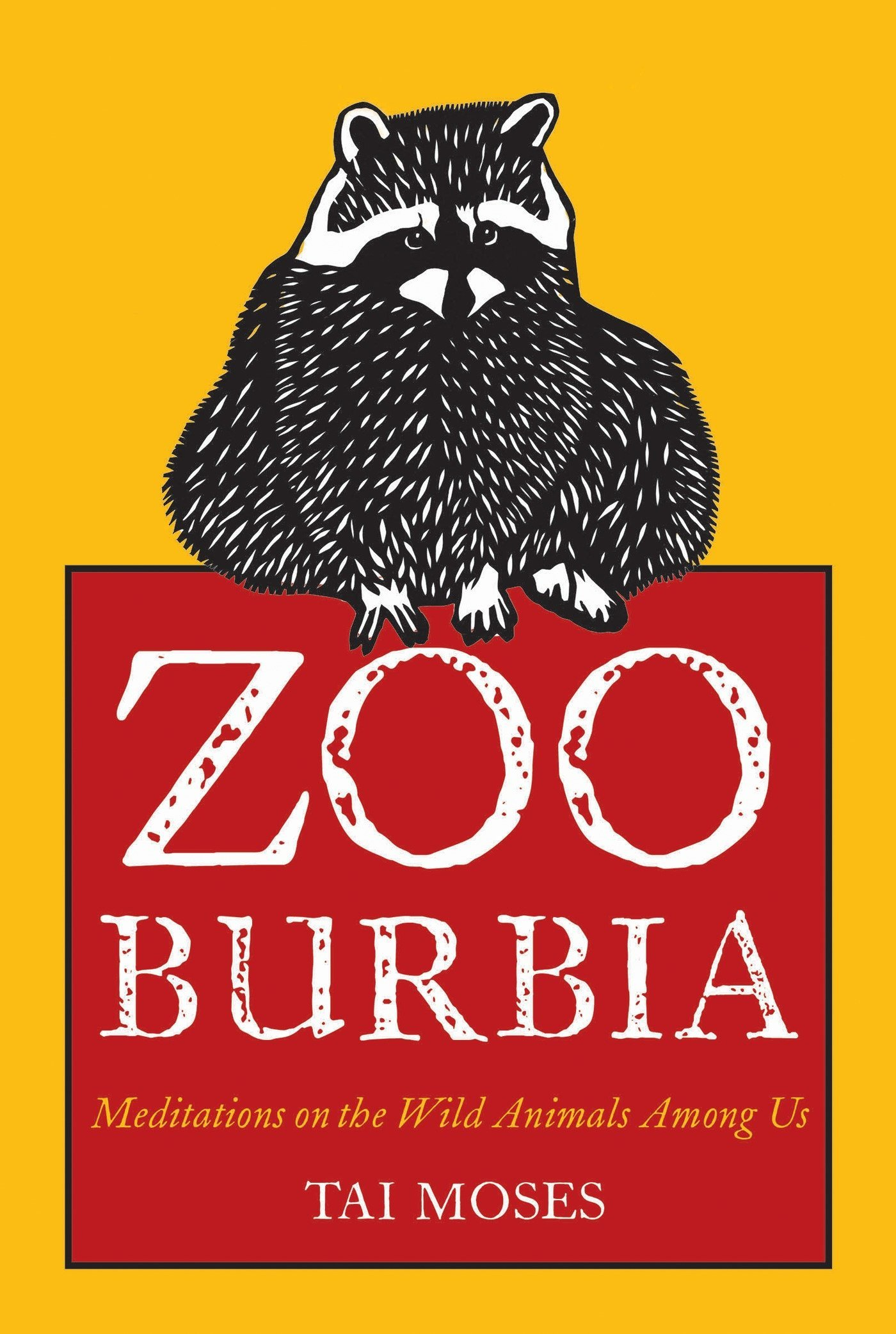Zooburbia Meditations On The Wild Animals Among Us By Tai Moses