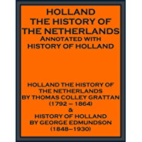 HOLLAND THE HISTORY OF THE NETHERLANDS Annotated with HISTORY OF HOLLAND