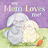 My Mom Loves Me!: A Sweet New Mom or Mother's Day Gift (Baby Shower Gifts) (Marianne Richmond)