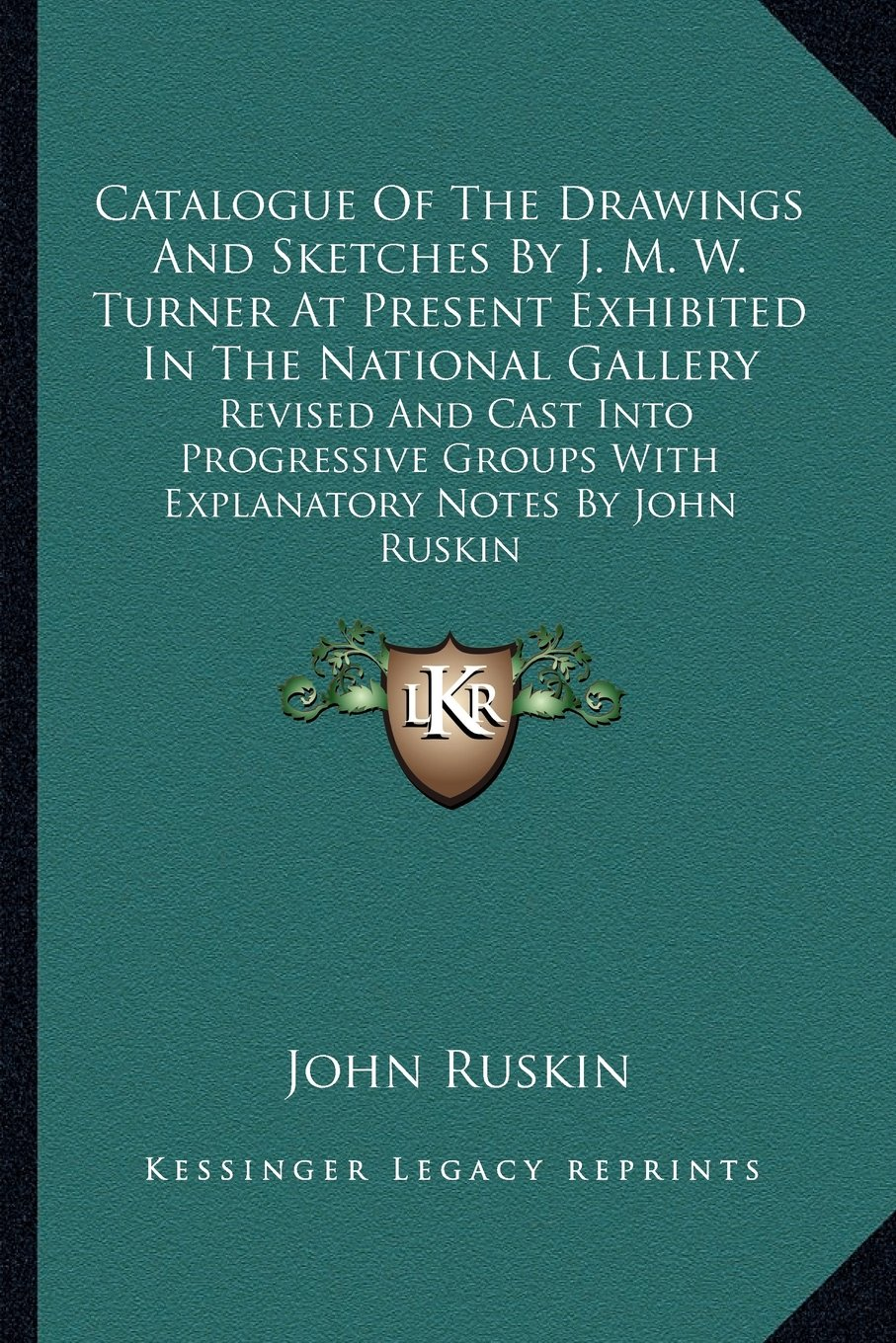 Download Catalogue Of The Drawings And Sketches By J. M. W. Turner At Present Exhibited In The National Gallery: Revised And Cast Into Progressive Groups With Explanatory Notes By John Ruskin pdf epub
