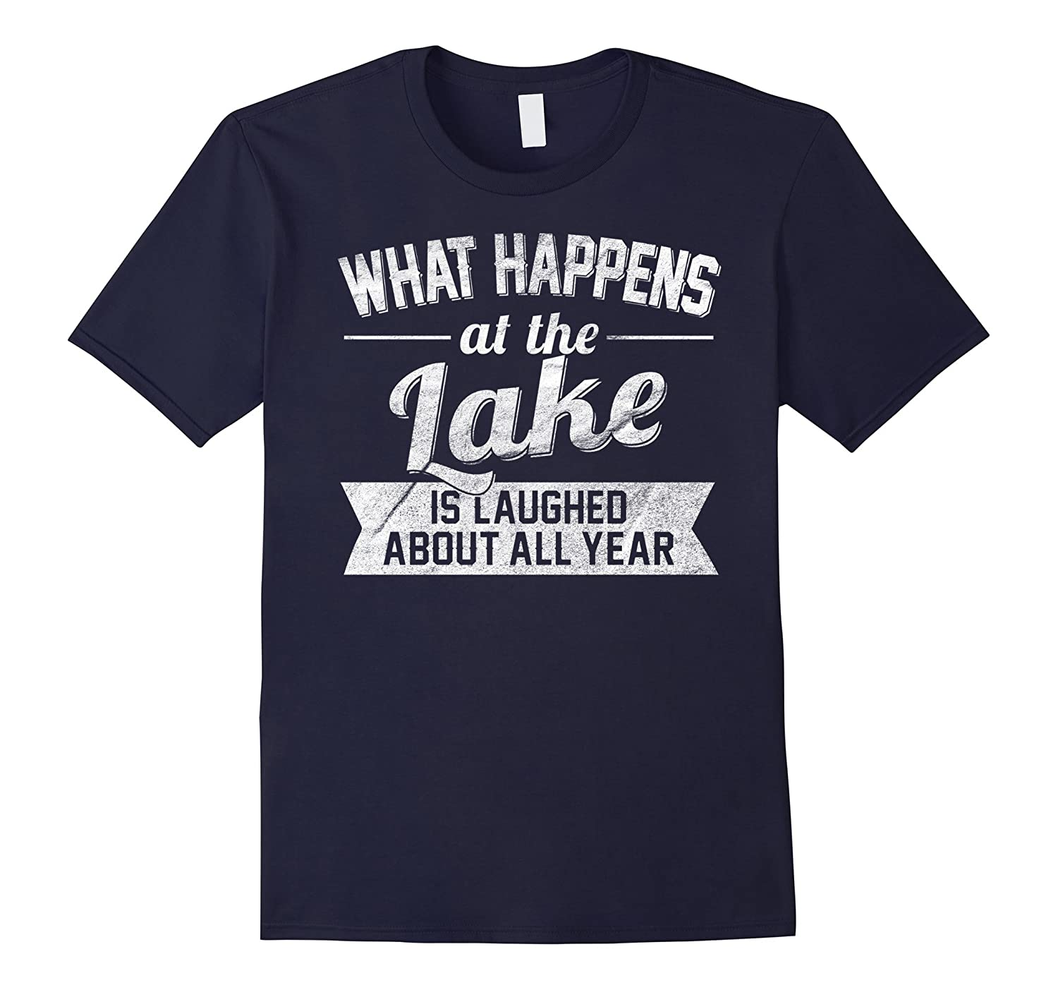 What Happens At The Lake Is Laughed About: Funny Gift Shirt-TH