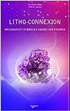 LITHO CONNEXION: Messages et symboles sacrés des pierres (Esotérisme t. 1)