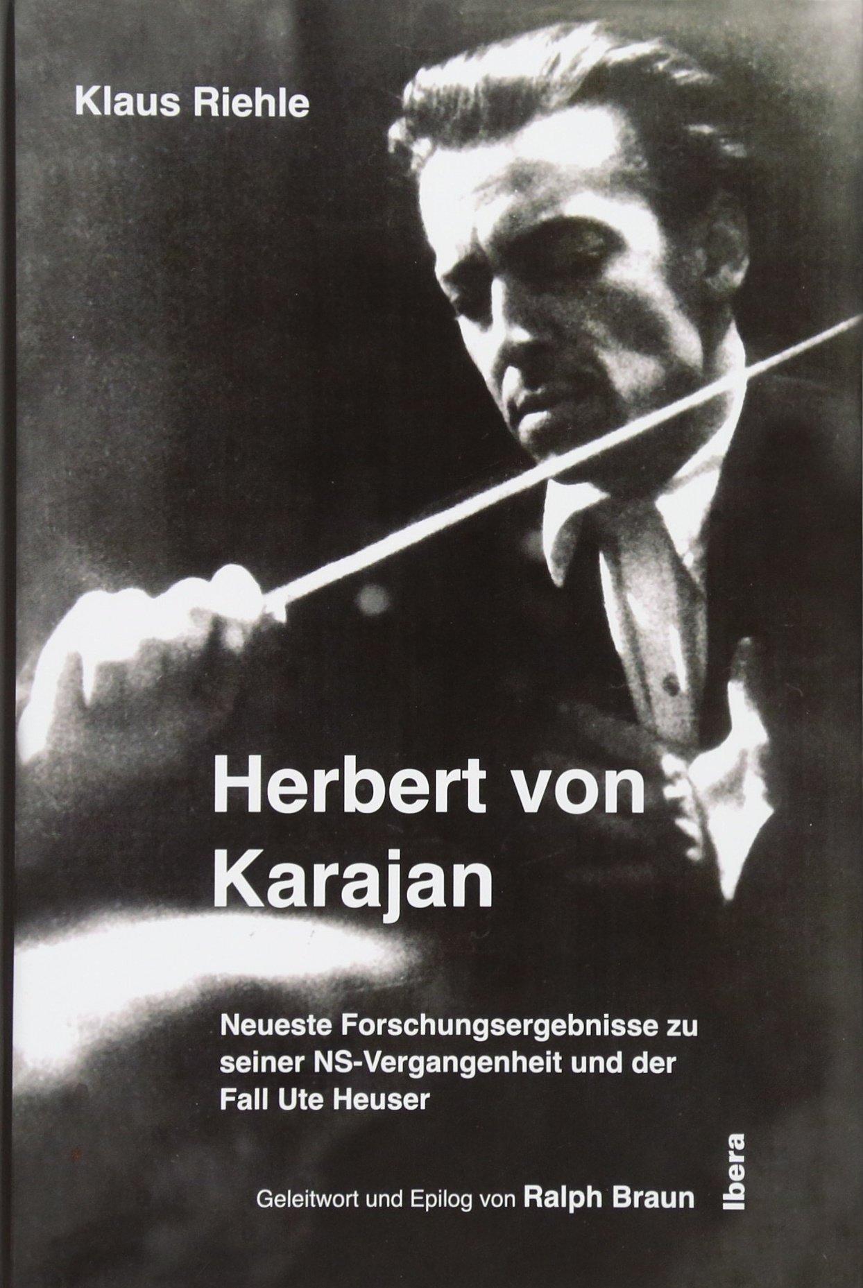 Herbert von Karajan – Neueste Forschungsergebnisse zu seiner NS-Vergangenheit und der Fall Ute Heuser