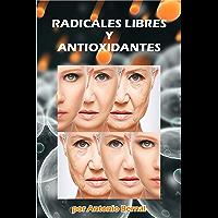 Radicales libres y Antioxidantes: Los radicales libres distorsionan funciones importantes en nuestro cuerpo…