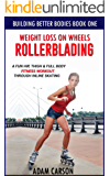 Weight Loss On Wheels: Rollerblading: A Fun Hip, Thigh and Full Body Fitness Workout Through Inline Skating (Building Better Bodies Book 1) (English Edition)