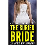 The Buried Bride: A Contemporary Small Town Murder Mystery Thriller (The Father Tom Mysteries Book 4)