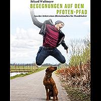 Begegnungen auf dem Pfoten-Pfad: Aus der Arbeit eines Mentalcoaches für Hundhalter