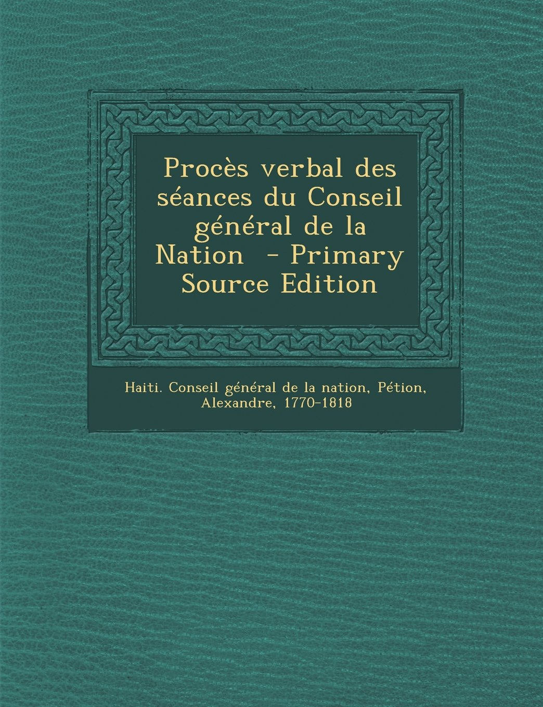 Proces Verbal Des Seances Du Conseil General de La Nation - Primary Source Edition (French Edition) ebook