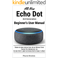 All-New Echo Dot (3rd Generation) Beginner's User Manual: This Guide Gives You Just What You  Need To Operate An  Echo Dot (3rd Generation) Like A pro!