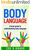 BODY LANGUAGE: A BRIEF GUIDE TO UNDERSTANDING BODY LANGUAGE