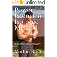 Power Isometric Isotonic Method: The Best Isometric Isotonic exercises to build muscle, gain strength and get you RIPPED FAST! (Self Resistance Series Book 5)