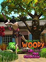 Woody and the Girl with the Pink Chainsaw