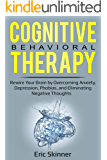 Cognitive Behavioral Therapy: Rewire Your Brain by Overcoming Anxiety, Depression, Phobias, and Eliminating Negative Thoughts (Emotional Intelligence 2.0 Book 3)