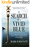 In Search of a Vivid Blue: How a diagnosis of schizoaffective disorder doesn't mean the end of a functional life