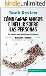 Cómo ganar amigos e influir sobre las personas de Dale Carnegie : La manera ideal de influir en los demás