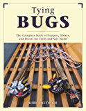 Tying Bugs: The Complete Book of Poppers, Sliders, and Divers for Fresh and Salt Water