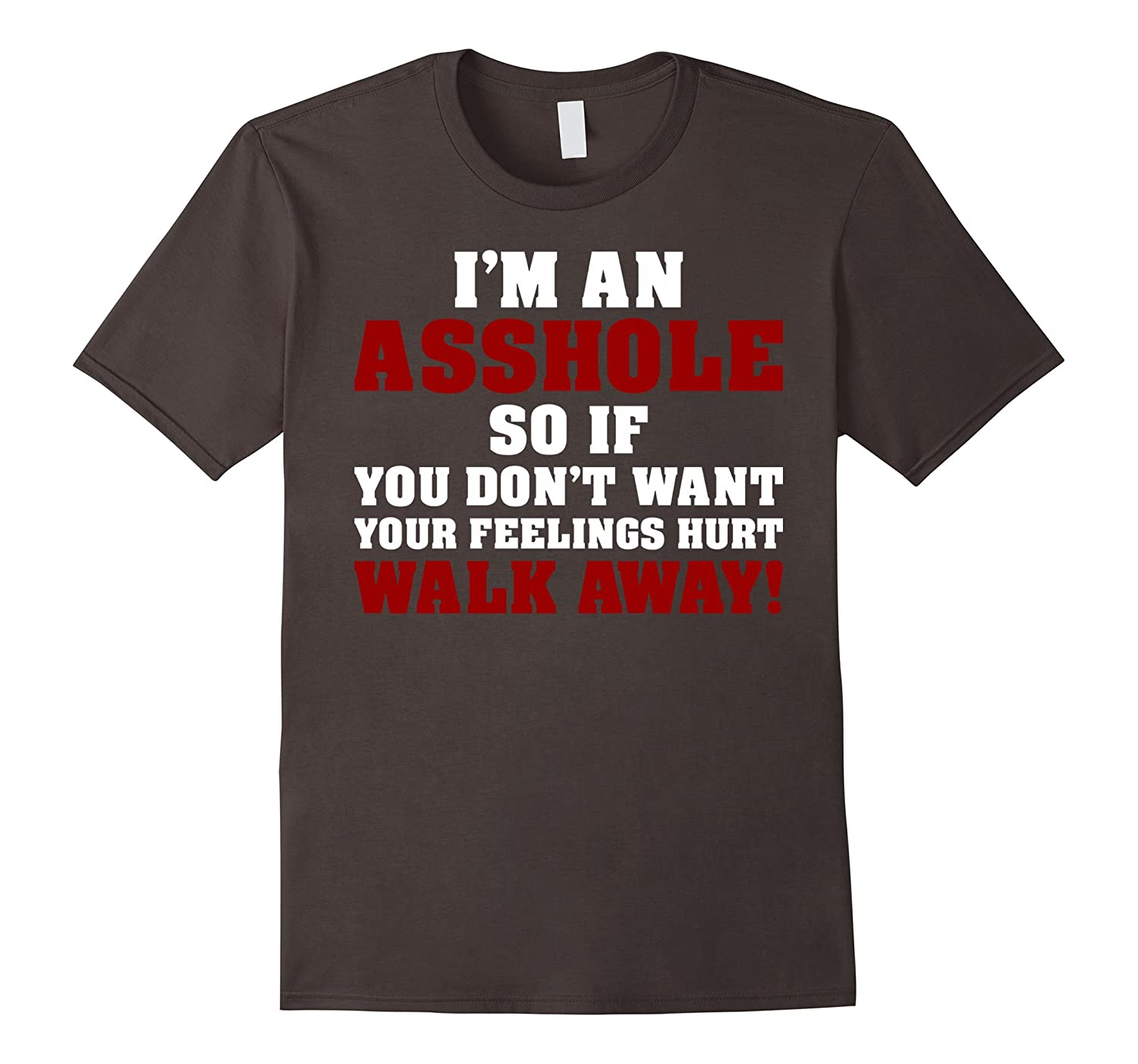 im asshole if you dont want feelings hurt walk away tshirt. Black Bedroom Furniture Sets. Home Design Ideas