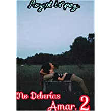 No Deberías Amar 2 (No Deberias Amar) (Spanish Edition) Jul 31, 2016