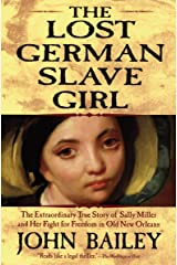 The Lost German Slave Girl: The Extraordinary True Story of Sally Miller and Her Fight for Freedom in Old New Orleans Kindle Edition