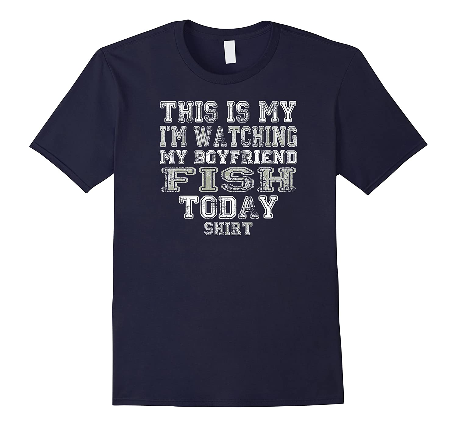 This Is My Im Watching My Boyfriend Fish Shirt T-Shirt Tee-TD