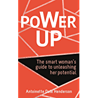 Power Up: The Smart Woman's Guide To Unleashing Her Potential (English Edition)