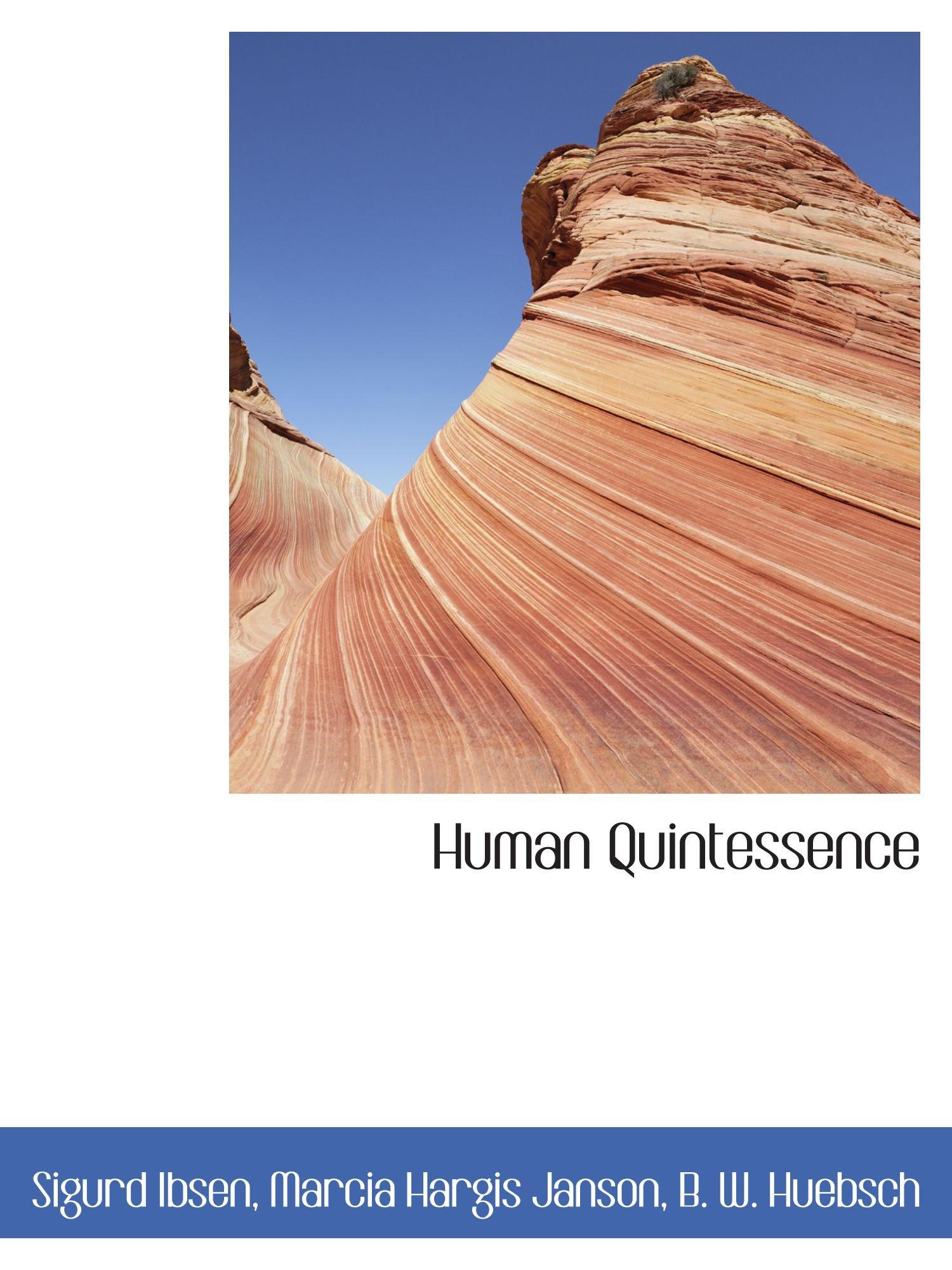 Human Quintessence: Sigurd Ibsen, Marcia Hargis Janson, B. W. Huebsch:  9781140264514: Books - Amazon.ca