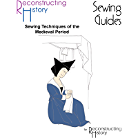 Sewing Techniques for the Medieval Period: A Reconstructing History Medieval Sewing Guide