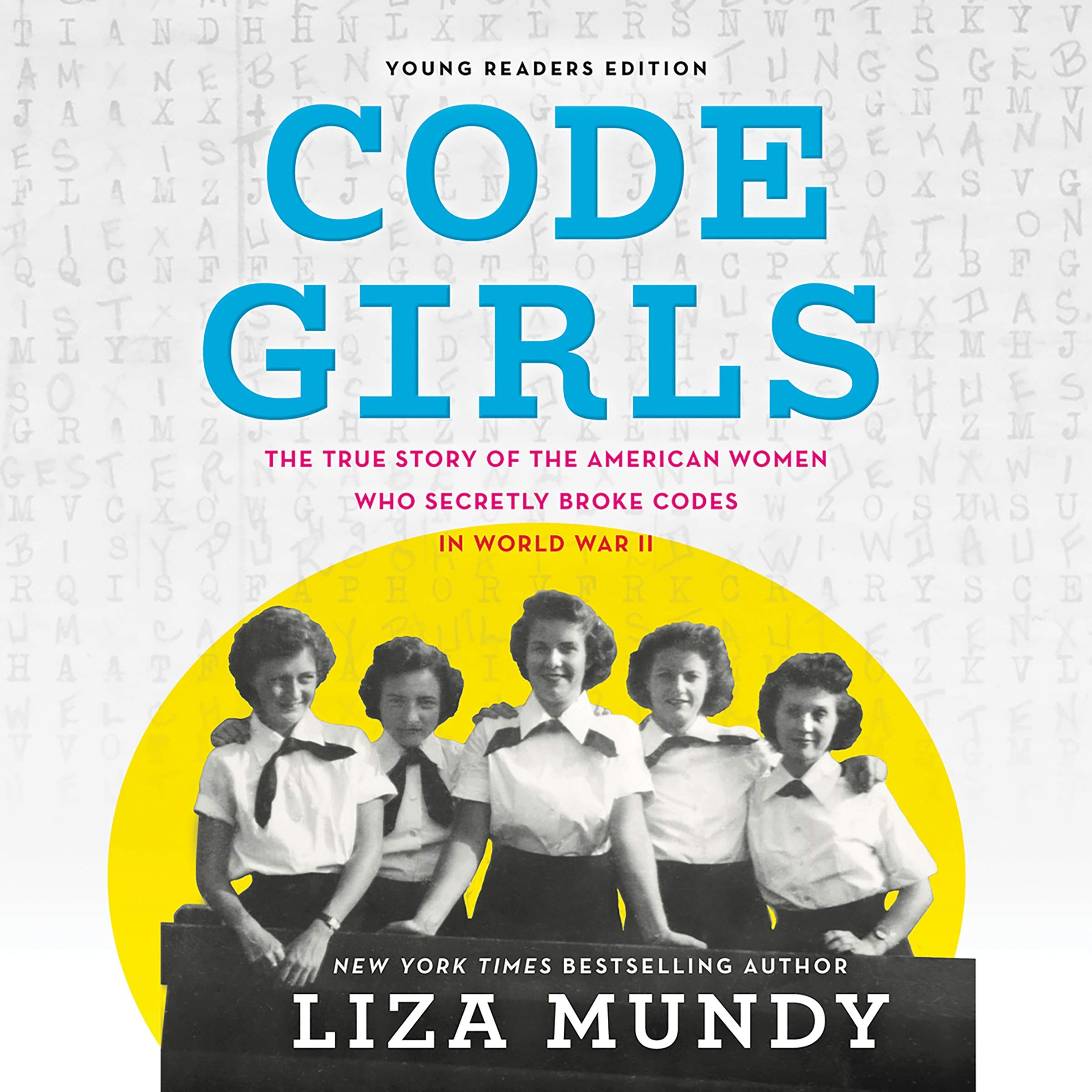 Code Girls, Young Readers Edition: The True Story of the American Women Who Secretly Broke Codes in World War II
