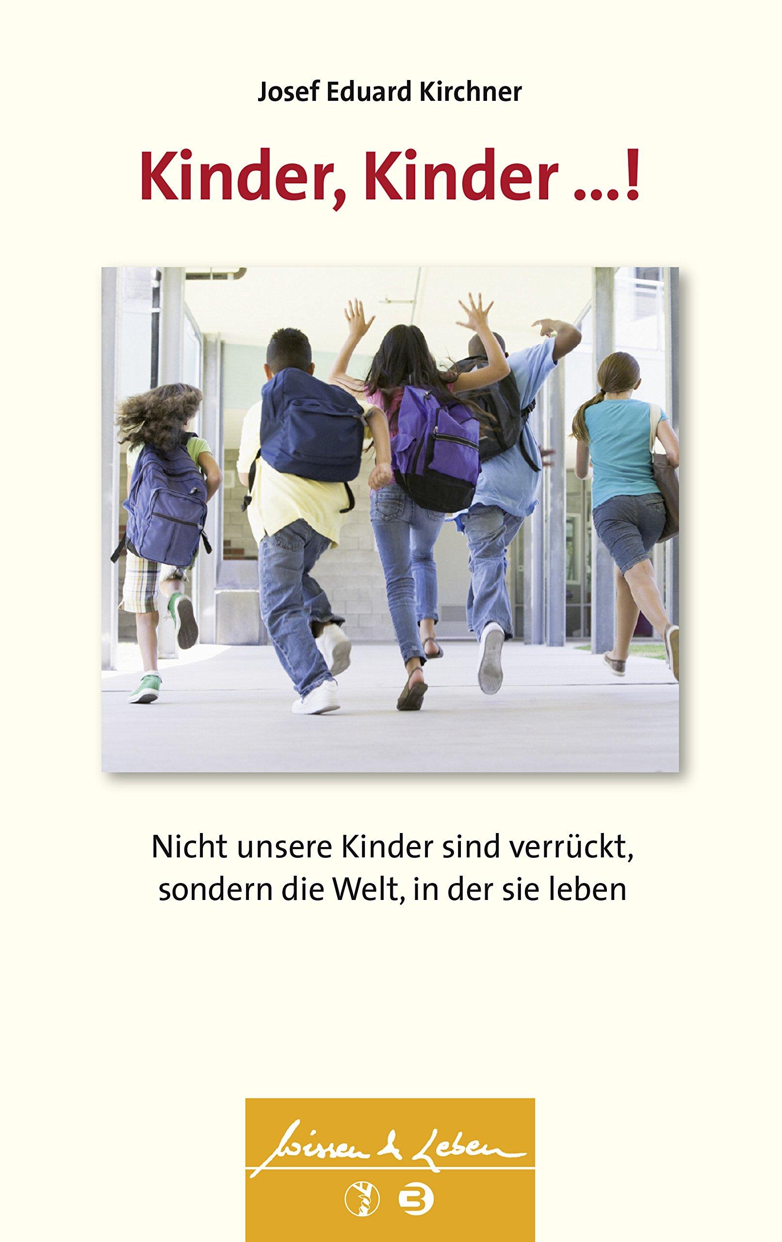 Kinder, Kinder ...!: Nicht unsere Kinder sind verrückt, sondern die Welt, in der sie leben (Wissen & Leben)