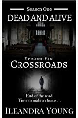 Crossroads: Episode Six (Dead And Alive, Season One Book 6) Kindle Edition