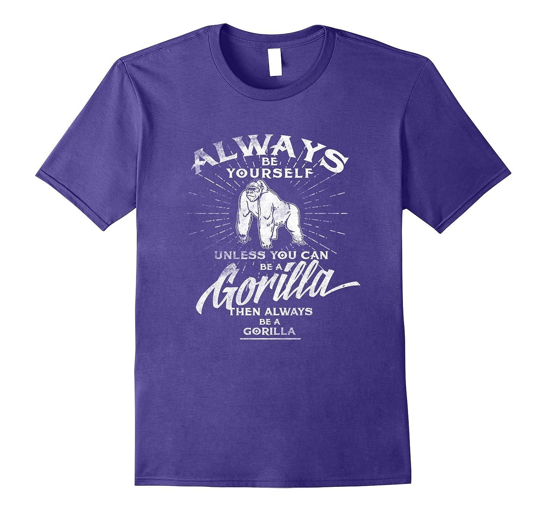 Always Be Yourself Gorilla Lovers T shirt Herbivore Fans Tee-FL