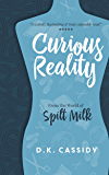 Curious Reality (From the World of Spilt Milk)