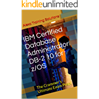 IBM Certified Database Administrator DB-2 10 for z/OS: The Crammer's Ultimate Exam Prep! (English Edition)