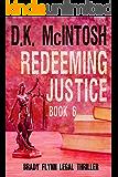Redeeming Justice A Brady Flynn Novel: Brady Flynn Legal Thriller Series Book 6 (Brady Flynn Legal Series)
