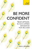 Be More Confident: Banish self-doubt, be more confident and stand out from the crowd (Teach Yourself)