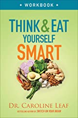 Think and Eat Yourself Smart Workbook: A Neuroscientific Approach to a Sharper Mind and Healthier Life Kindle Edition