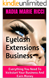 Eyelash Extensions Business: Everything You Need To kickstart Your Business And Earn Money