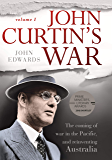 John Curtin's War: The coming of war in the Pacific, and reinventing Australia