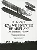 How We Invented the Airplane: An Illustrated History (Dover Transportation)