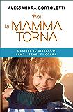 Poi la mamma torna: Gestire il distacco senza sensi di colpa (Italian Edition)