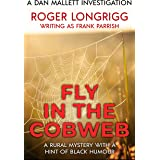 Fly in the Cobweb: A rural mystery with a hint of black humour (Dan Mallett Investigations Book 6)