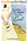 To Elope With an Earl: A Short Clean Regency Historical Romance (The Noblemen and the Poor Relations Book 2)